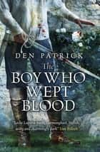 The Boy Who Wept Blood ebook by Den Patrick