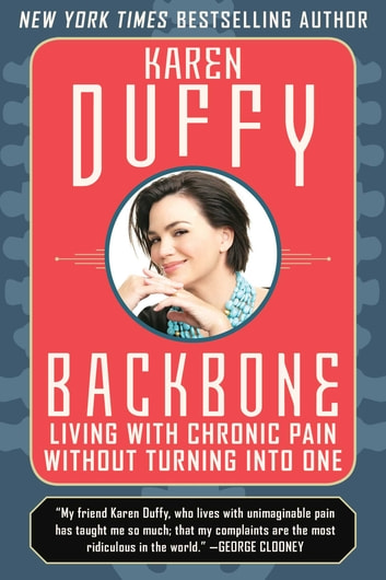 Backbone - Living with Chronic Pain without Turning into One ebook by Karen Duffy