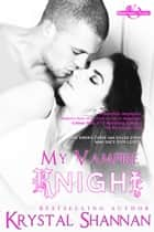 My Vampire Knight ebook by Krystal Shannan