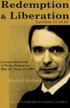 Redemption and Liberation: Lecture 17 of 18 ebook by Rudolf Steiner