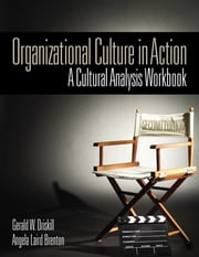 Organizational Culture in Action - A Cultural Analysis Workbook ebook by Dr. Gerald W. Driskill,Dr. Angela Laird Brenton