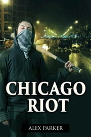 Chicago Riot ebook by Alex Parker
