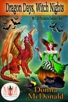 Dragon Days, Witch Nights: Magic and Mayhem Universe - My Crazy Paranormal Romance, #1 ebook by