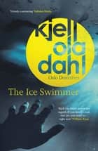 The Ice Swimmer ebook by Kjell Ola Dahl, Don Bartlett
