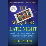 The War for Late Night - When Leno Went Early and Television Went Crazy audiobook by Bill Carter