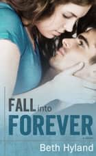 FALL INTO FOREVER ebook by Beth Hyland