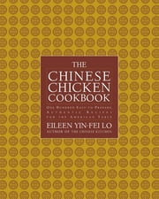 The Chinese Chicken Cookbook - 100 Easy-to-Prepare, Authentic Recipes for the American Table ebook by Eileen Yin-Fei Lo,San Yan Wong
