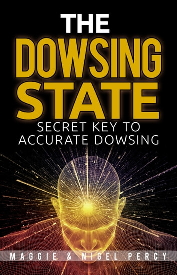 The Dowsing State: Secret Key To Accurate Dowsing ebook by Maggie Percy,Nigel Percy