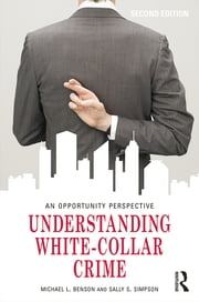 Understanding White-Collar Crime - An Opportunity Perspective ebook by Michael L. Benson,Sally S. Simpson