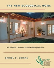 The New Ecological Home - A Complete Guide to Green Building Options ebook by Daniel D. Chiras