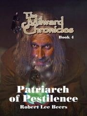 Milward Chronicles Book 4: The Patriarch of Pestilence ebook by Robert Lee Beers