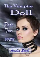 The Vampire Doll Part Two: - Satin & Chains. - The Vampire Doll, #2 ebook by