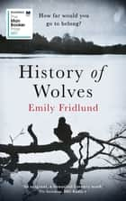 History of Wolves - Shortlisted for the 2017 Man Booker Prize ebook by Emily Fridlund