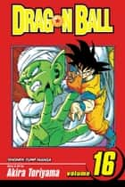 Dragon Ball, Vol. 16 - Goku vs. Piccolo ebook by Akira Toriyama, Akira Toriyama