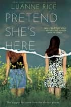 Pretend She's Here ebook by Luanne Rice