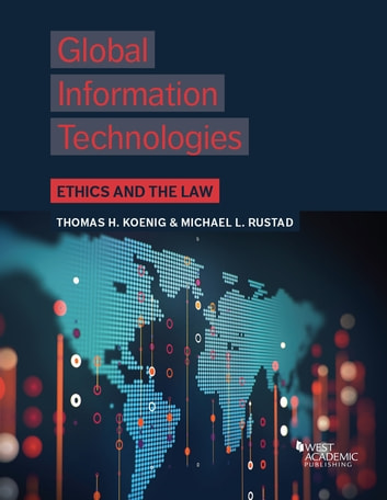 Global Information Technologies - Ethics and the Law ebook by Thomas Koenig,Michael Rustad
