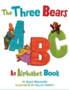 The Three Bears ABC ebook by Grace Maccarone, Hollie Hibbert