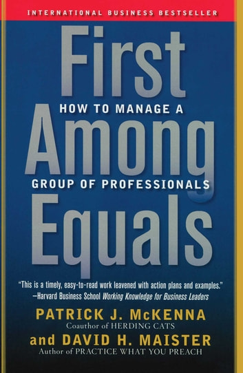 First Among Equals - How to Manage a Group of Professionals ebook by Patrick J. McKenna,David H. Maister