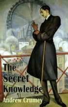 The Secret Knowledge ebook by Andrew Crumey