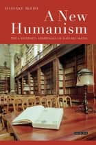 New Humanism, A - The University Addresses of Daisaku Ikeda ebook by Daisaku Ikeda