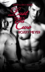 Lust Times Two ebook by Roxxy Meyer