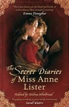 The Secret Diaries Of Miss Anne Lister ebook by Anne Lister,Helena Whitbread