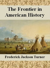 the frontier in american history ebook by frederick jackson turner 1230000275793 rakuten kobo. Black Bedroom Furniture Sets. Home Design Ideas