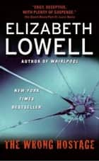 The Wrong Hostage ebook by Elizabeth Lowell