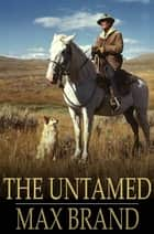 The Untamed ebook by Max Brand