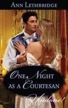 One Night as a Courtesan ebook by Ann Lethbridge