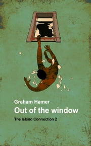 Out of the Window - A psychological thriller ebook by Graham Hamer