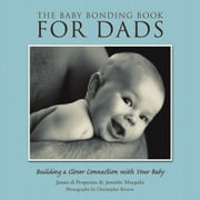 The Baby Bonding Book for Dads - Building a Closer Connection With Your Baby ebook by James di Properzio,Jennifer Margulis