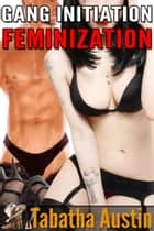 Gang Initiation Feminization ebook by Tabatha Austin