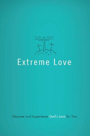 Extreme Love - Discover and Experience God's Love for You ebook by Compiled by Barbour Staff