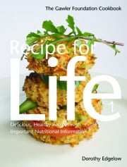 Recipe for Life [Part 1]: The Gawler Foundation Cookbook ebook by DOROTHY EDGELOW