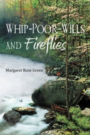 Whip-Poor-Wills and Fireflies ebook by Margaret Rose Green