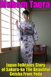 Japan Folktales Story of Sakura-ko The Beautiful Geisha From Yedo ebook by Muham Taqra