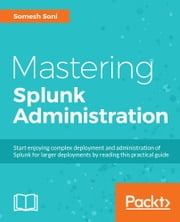 Mastering Splunk Administration ebook by Somesh Soni