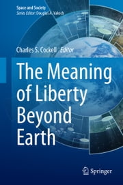 The Meaning of Liberty Beyond Earth ebook by Charles S. Cockell