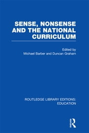 Sense and Nonsense and the National Curriculum ebook by Michael Barber,Duncan Graham