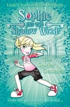 The Spider Gnomes (Sophie and the Shadow Woods, Book 3) ebook by Linda Chapman, Lee Weatherly