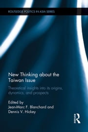 New Thinking about the Taiwan Issue - Theoretical insights into its origins, dynamics, and prospects ebook by Jean-Marc F. Blanchard,Dennis V. Hickey