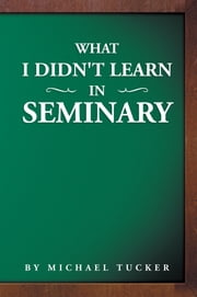 What I Didn't Learn in Seminary ebook by Michael Tucker