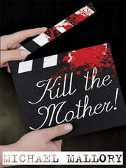 Kill the Mother! - A Dave Beauchamp Mystery Novel ebook by Michael Mallory