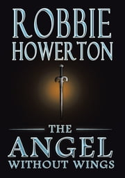 The Angel Without Wings ebook by ROBBIE HOWERTON