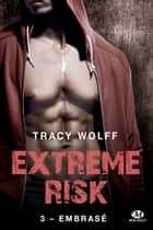 Embrasé - Extreme Risk, T3 ebook by Barbara Versini, Tracy Wolff