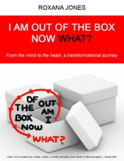 I Am Out of the Box Now What? ebook by Roxana Jones