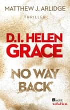 No Way Back - D.I. Helen Grace: Zwei Short Storys ebook by Matthew J. Arlidge, Stefan Lux