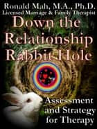Down the Relationship Rabbit Hole, Assessment and Strategy for Therapy ebook by Ronald Mah