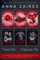 Twist Me & Capture Me - The Complete Six-Book Series eBook by Anna Zaires, Dima Zales